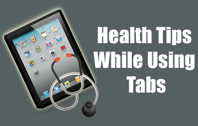 Infograph: Health Tips While Using Tabs. | Techdunes