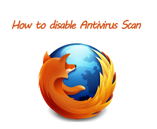 Disable Antivirus Scan After Download On Firefox